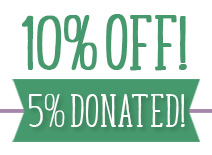 10% off for you. 5% Donated to Save the Children.